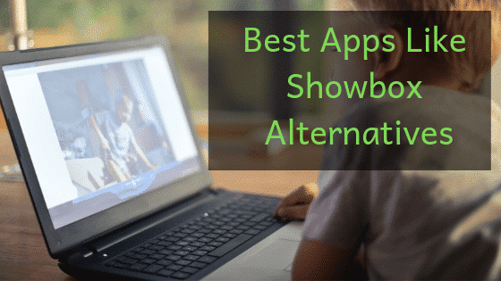 Best Apps Like Showbox Alternatives