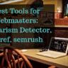 Best Tools for webmasters_ Plagiarism Detector, Ahref, semrush