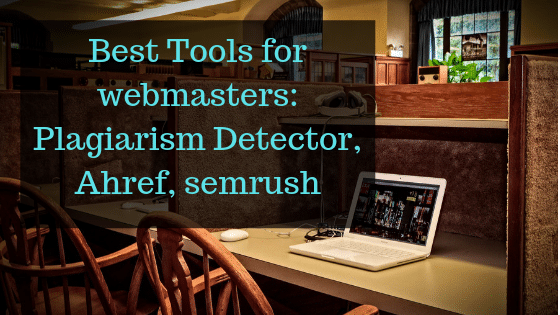Best Tools for webmasters_ Plagiarism Detector, Ahref, semrush