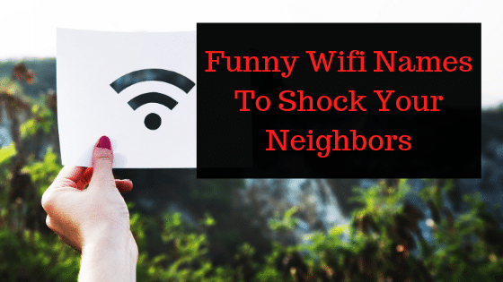 Funny Wifi Names To Shock Your Neighbors