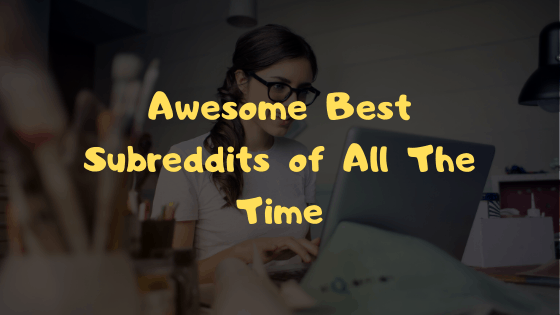Awesome Best Subreddits of All The Time