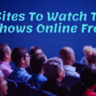 Sites To Watch TV Shows Online Free